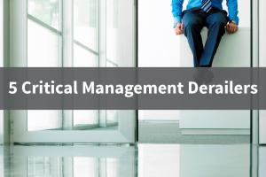 5 Critical Management DeRailers